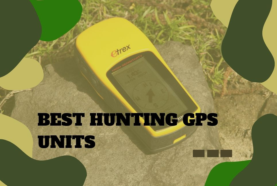The Best Hunting GPS Units – Find the Right One For You!