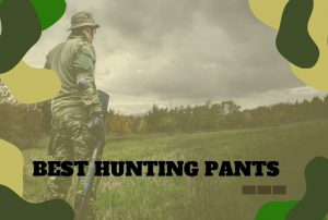 The Best Hunting Pants: How to Find the Best for You?