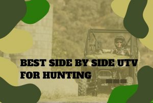 The Best Side by Side UTV for Hunting Out There!